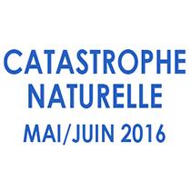 Catastrophe Naturelle Mai Juin 2016